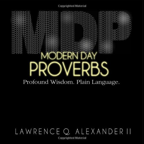Modern Day Proverbs: Profound Wisdom, Plain Language: Lawrence Q. II