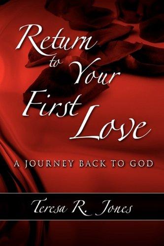 Return to Your First Love: Jones, Teresa R