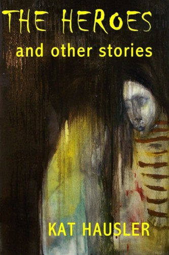 9780984098446: The Heroes & Other Stories