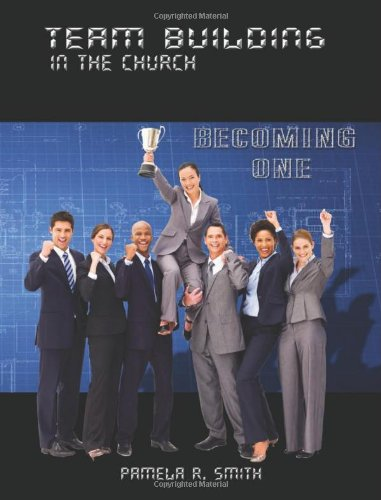 Team Building in the Church - Becoming One (0984098658) by Pamela R. Smith