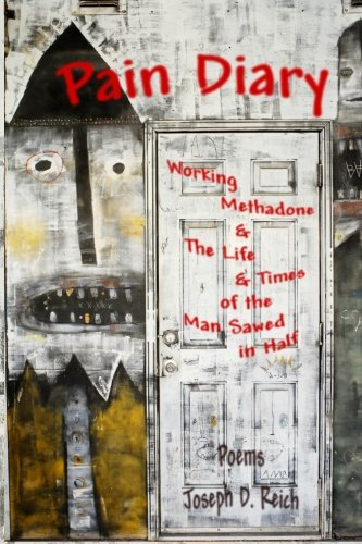Pain Diary: Working Methadone & The Life & Times of the Man Sawed in Half: Joseph D. Reich