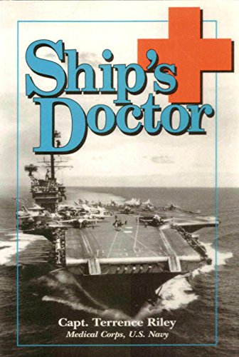 Ship's Doctor (0984102809) by Terrence Riley; Capt; MC; USN (ret)