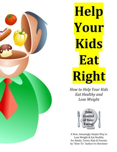 9780984104369: Help Your Kids Eat Right: 58 Ways Parents Can Get Their Kids on the Right Track to Eat Healthy and Lose Weight Safely