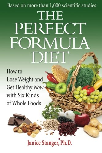 9780984106738: The Perfect Formula Diet: How To Lose Weight and Get Healthy Now With Six Kinds of Whole Foods