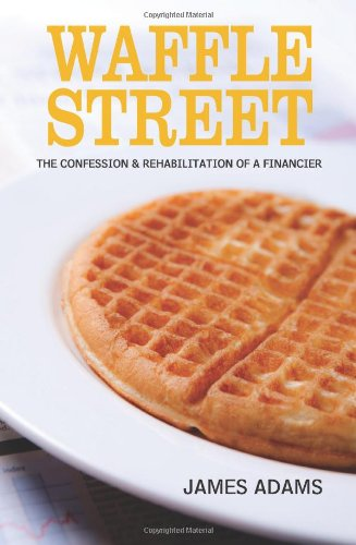 9780984106851: Waffle Street: The Confession and Rehabilitation of a Financier