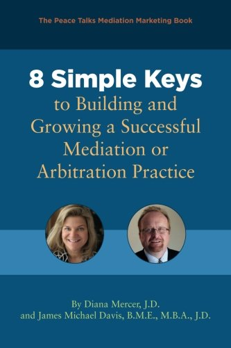 9780984109326: 8 Simple Keys to Building and Growing a Successful Mediation or Arbitration Practice