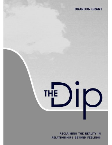 """9780984109456: """"The Dip: Reclaiming the Reality in Relationships Beyond Feelings"""""""