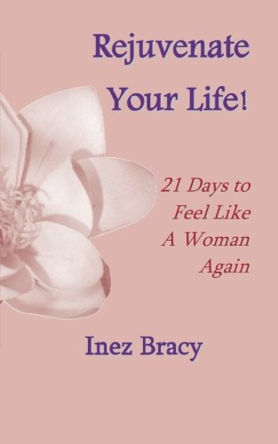 9780984112364: Rejuvenate Your Life: 21 Days to Feel Like a Woman Again
