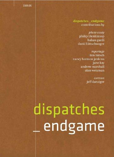 Dispatches D5: Endgame (0984115943) by Philip Blenkinsop; Balazs Gardi; Tim Hirsch; Nancy Harmon Jenkins; Jane Kay; David Liittschwager; Andrew Marshall; Alan Weisman; Jeff Danziger