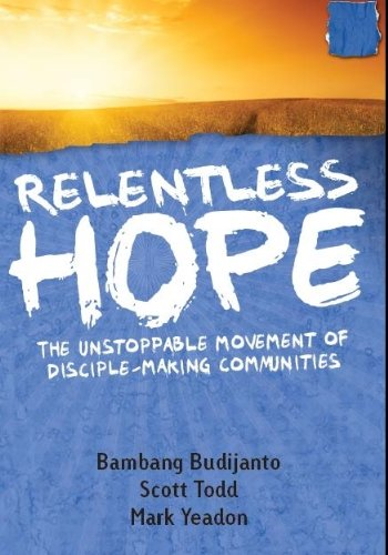 9780984116959: Relentless Hope: The Unstoppable Movement of Disciple-making Communities