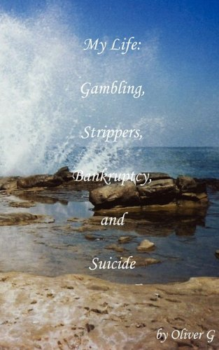 9780984120413: My Life: Gambling, Strippers, Bankruptcy, and Suicide