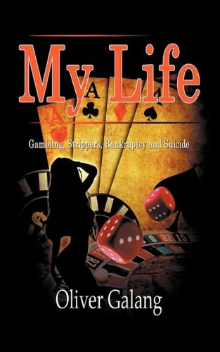 9780984120437: My Life: Gambling, Strippers, Bankruptcy, and Suicide
