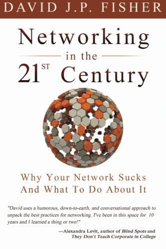 Networking in the 21st Century: Why Your Network Sucks And What To Do About It: Fisher, David J.P.
