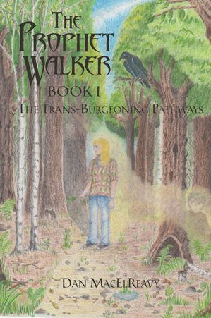 The Prophet Walker Book I: The Trans-Burgeoning Pathways: Dan MacElReavy