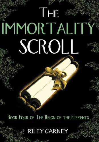 9780984130771: The Immortality Scroll: Book Four of the Reign of the Elements