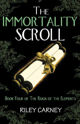 9780984130788: The Immortality Scroll: Book Four of The Reign of the Elements