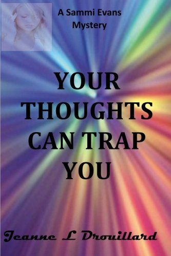 Your Thoughts Can Trap You: A Sammi Evans Mystery - Jeanne L Drouillard