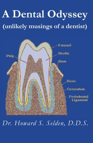 A Dental Odyssey: unlikely musings of a dentist: Howard S Selden