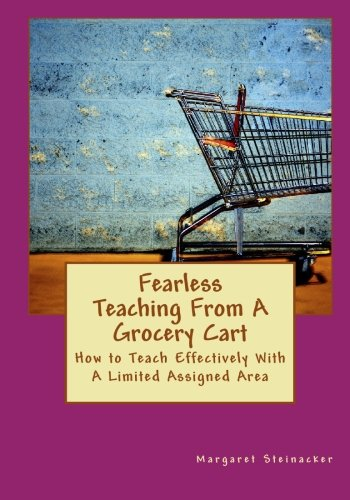 Fearless Teaching From A Grocery Cart: How to Teach Effectively With A Limited Assigned Area: ...