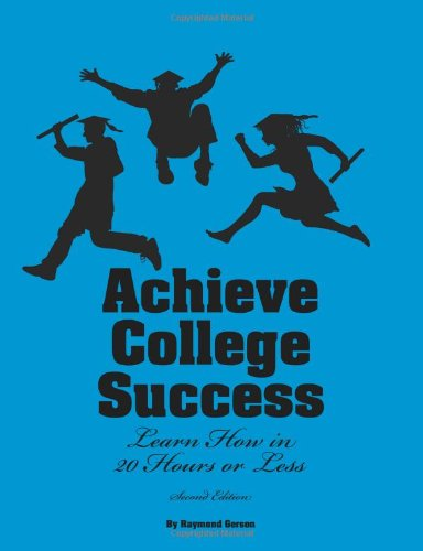 Achieve College Success.Learn How in 20 Hours: Raymond Gerson