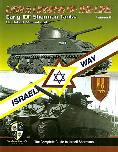9780984143733: Israeli Way - Lion & Lioness of the Line - Early IDF Sherman Tanks Vol 6