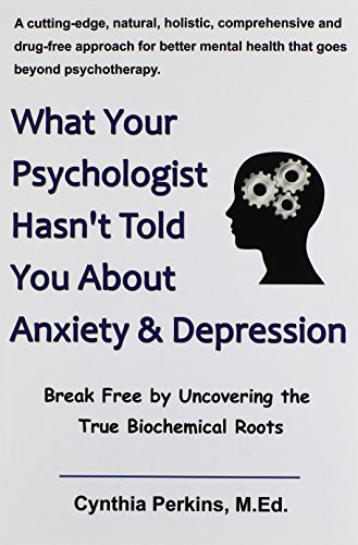 9780984144617: What Your Psychologist Hasn't Told You about Anxiety & Depression