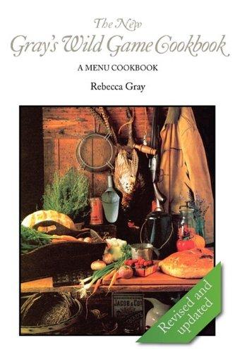 9780984147144: The New Gray's Wild Game Cookbook: A Menu Cookbook