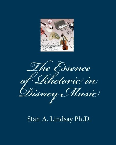 The Essence of Rhetoric in Disney Music: Lindsay Ph.D., Stan A.