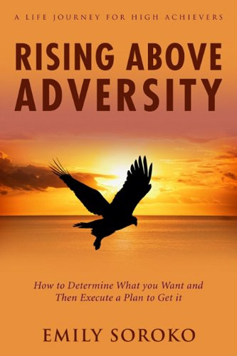 9780984149773: Rising Above Adversity: A Life Journey for High Achievers: How to Determine What You Want and Then Execute a Plan to Get It