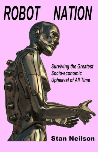 9780984150014: Robot Nation: Surviving the Greatest Socio-economic Upheaval of All Time
