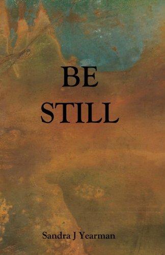 Be Still: Sandra J Yearman
