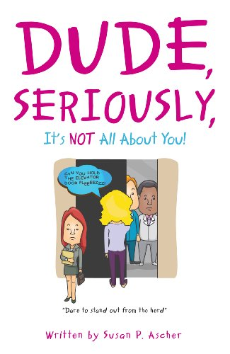 Dude, Seriously, It's NOT All About You! (1): Susan P. Ascher