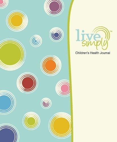Live Simply Children's Health Journal: Kelly Argall, Karla Chamberlin, Kay Arga