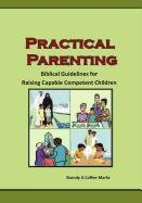 9780984152216: Practical Parenting: Biblical Guide for Raising Capable Competent Children