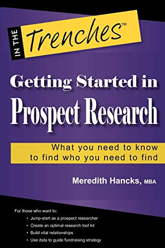 Getting Started in Prospect Research: What You Need to Know to Find Who You Need to Find: Meredith ...