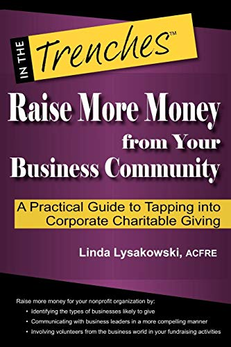 Raise More Money from Your Business Community: A Practical Guide to Tapping Into Corporate ...