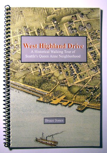 West Highland Drive: A Historical Walking Tour of Seattle's Queen Anne Neighborhood: Bruce ...