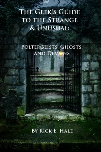 9780984163243: The Geek's Guide to the Strange & Unusual: Poltergeists, Ghosts, and Demons