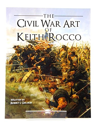 The Civil War Art of Keith Rocco [signed]: Girardi, Robert I.