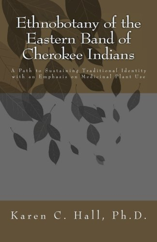 9780984165735: Ethnobotany of the Eastern Band of Cherokee Indians: A Path to Sustaining Traditional Identity with an Emphasis on Medicinal Plant Use