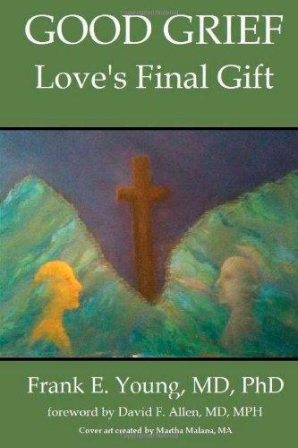 Good Grief: Love's Final Gift: Dr. Frank E.
