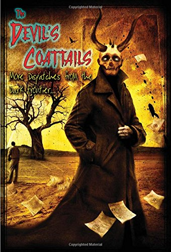The Devil's Coattails: More Dispatches From the Dark Frontier (0984167633) by Ramsey Campbell; John Shirley; Wilum Pugmire; Marc Scott Zicree; Dan O'Bannon; Gary Braunbeck; Steve Rasnic Tem; Melanie Tem; Earl Hamner; Nancy...