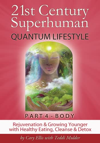 9780984171187: 21st Century Superhuman-4: Part 4: BODY Rejuvenation and Growing Younger with Healthy Eating, Cleanse & Detox (Volume 4)