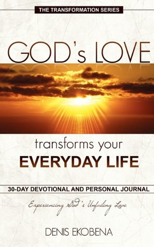 Gods Love Transforms Your Everyday Life: 30 Days Devotion and Journal: DENIS EKOBENA