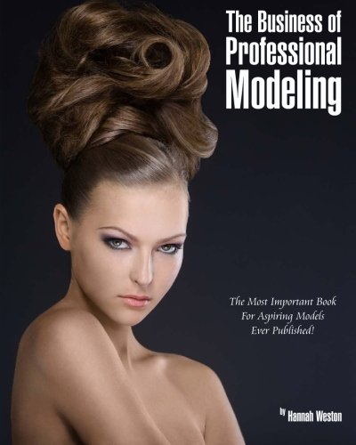 9780984177721: The Business of Professional Modeling