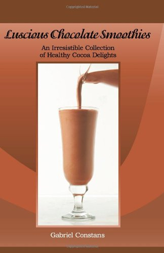 9780984178612: Luscious Chocolate Smoothies: An Irresistible Collection of Healthy Cocoa Delights
