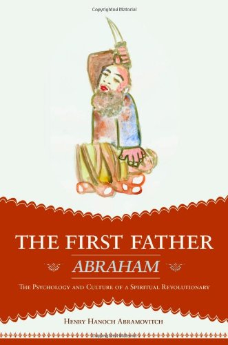 9780984178650: The First Father Abraham: The Psychology and Culture of a Spiritual Revolutionary