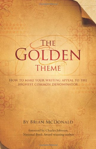 9780984178674: The Golden Theme: How to Make Your Writing Appeal to the Highest Common Denominator