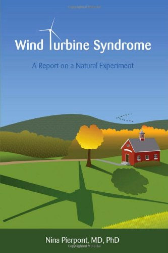 Wind Turbine Syndrome: A Report on a: Nina Pierpont; R.