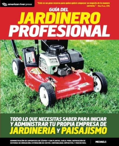 9780984183814: Guia del jardinero profesional: Todo lo que necesitas saber para iniciar y administrar tu propia empresa de jardineria y paisajismo (Spanish Edition)